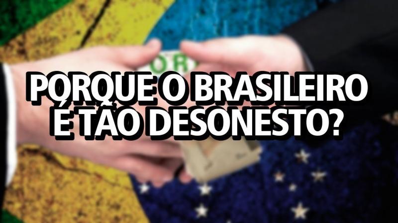 PORQUE O BRASILEIRO É TÃO DESONESTO?